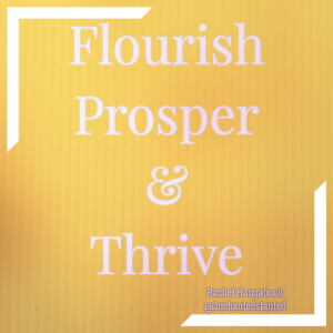 Flourish, Prosper, and Thrive