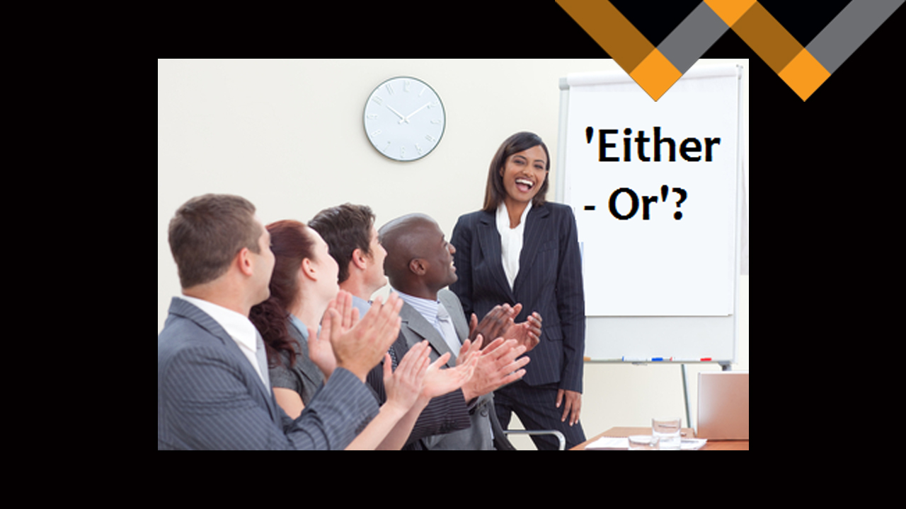 Must it be 'Either – Or'?