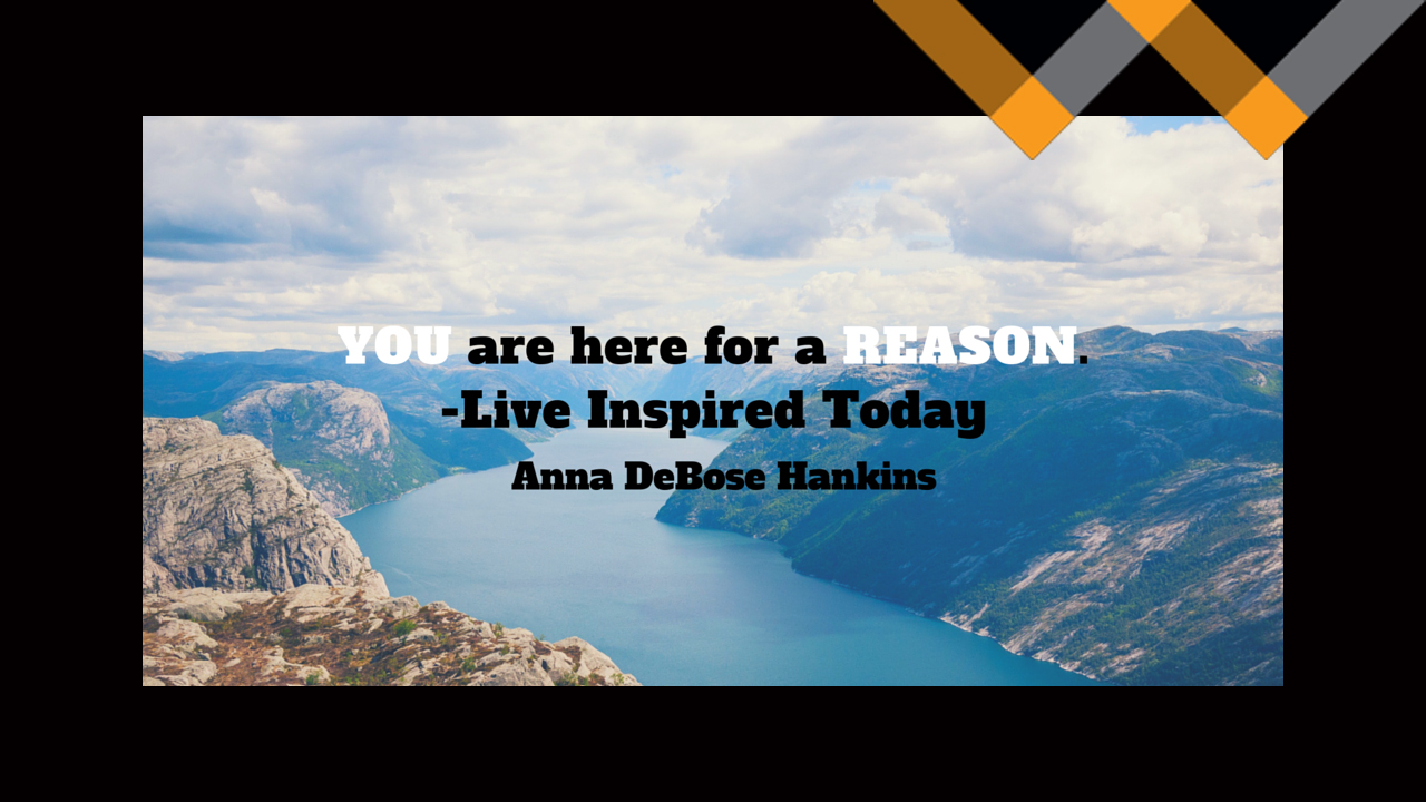 YOU are here for a REASON: You Have a Purpose
