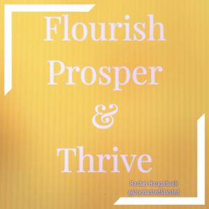 Flourish, Prosper, and Thrive