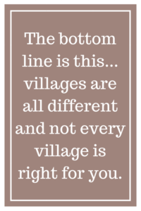 The bottom line is this... villages are all different and not every village is right for you.