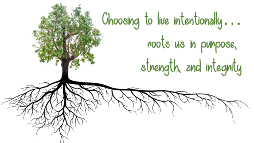 Tree with exposed roots and quote: Choosing to live intetionally... roots us in purpose, strength, and integrity