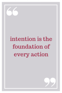 intention is the foundation of every action
