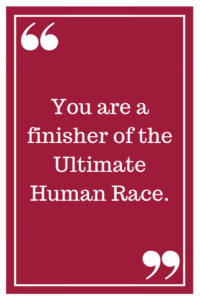 You are the finisher of the Ultimate Human Race.