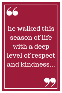 he walked this season of life with a deep level of respect and kindness...