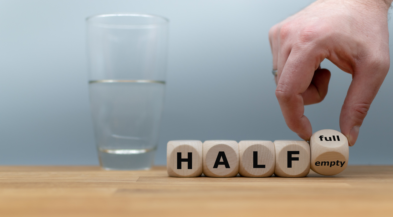Half-Full or Half-Empty – It Does Make a Difference!